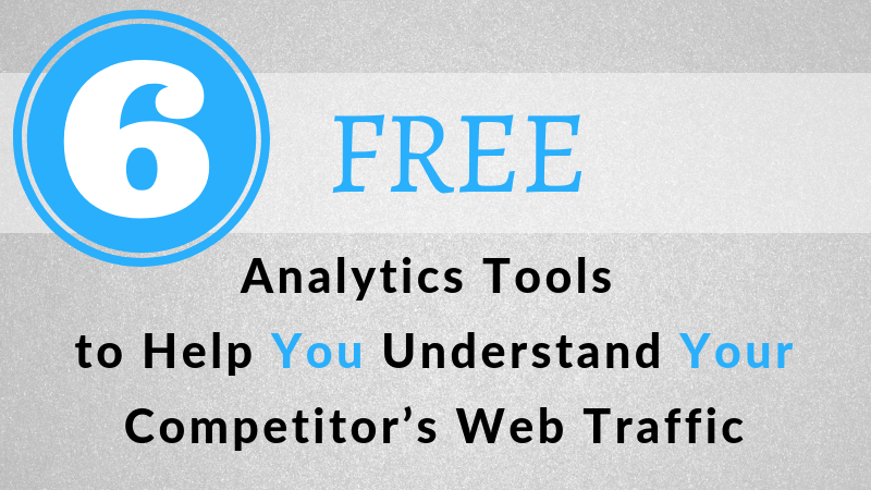 6 Free Ytics Tools To Help You Understand Your Compeor S Web Traffic