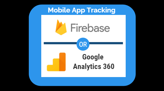 Mobile App Tracking: Firebase Analytics or Google Analytics 360?