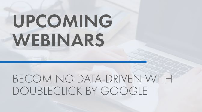 Upcoming Webinars: Becoming Data-Driven with DoubleClick by Google