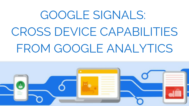 Google Signals: Cross Device Capabilities from Google Analytics