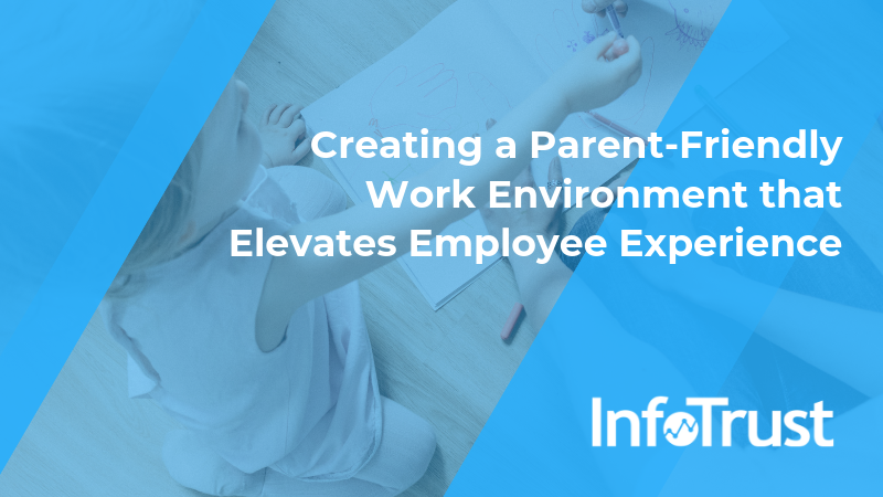 Creating a Parent-Friendly Work Environment that Elevates Employee Experience
