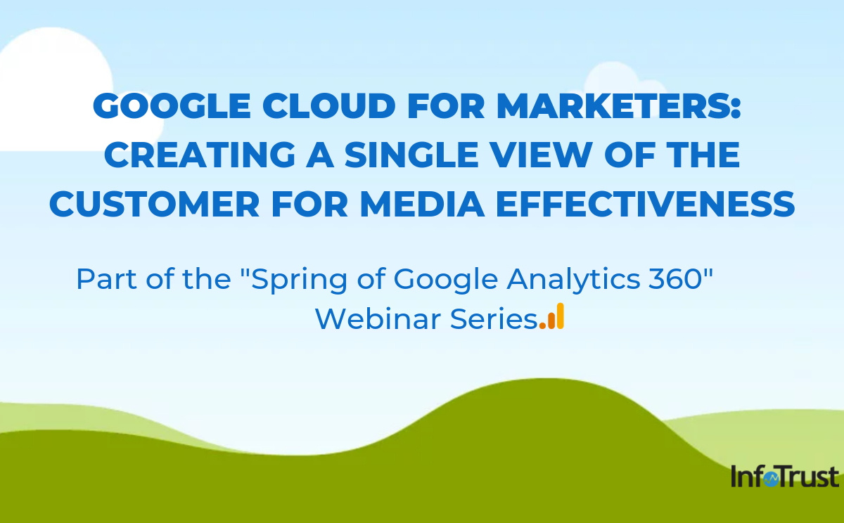 Google Cloud for Marketers: Creating a Single View of the Customer for Media Effectiveness