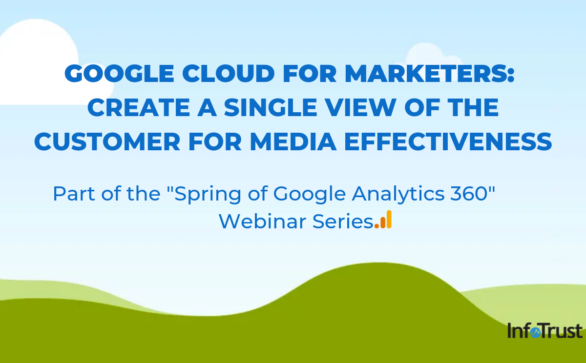 Google Cloud for Marketers: Create a Single View of the Customer for Media Effectiveness