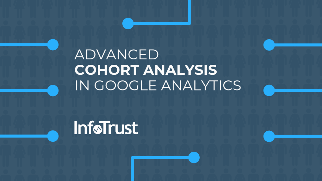Use Advanced Cohort Analysis in Google Analytics to Better Understand Your Customers
