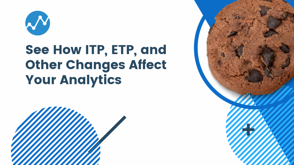 See How ITP, ETP and Other Browser Cookie Changes Affect Your Analytics