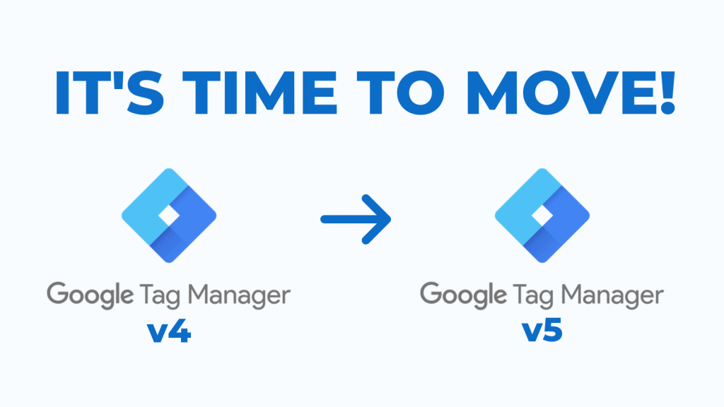 It's Time to Move: What the New Version of Google Tag Manager Means for Your Business