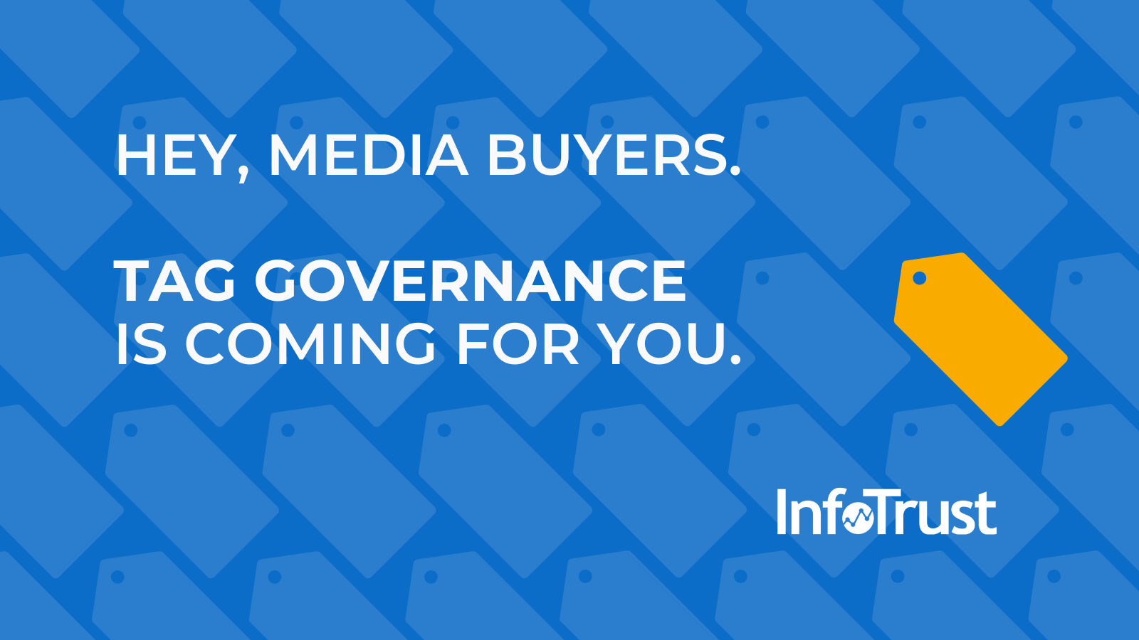 Hey, Media Buyers — Tag Governance Is Coming For You
