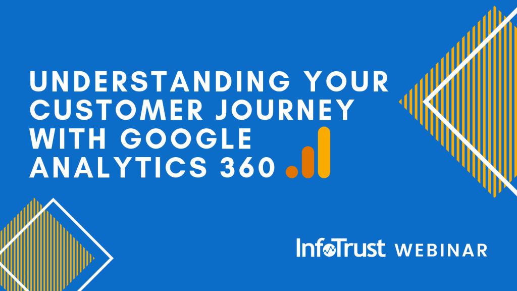 Webinar: Understanding Your Customer Journey with Google Analytics 360