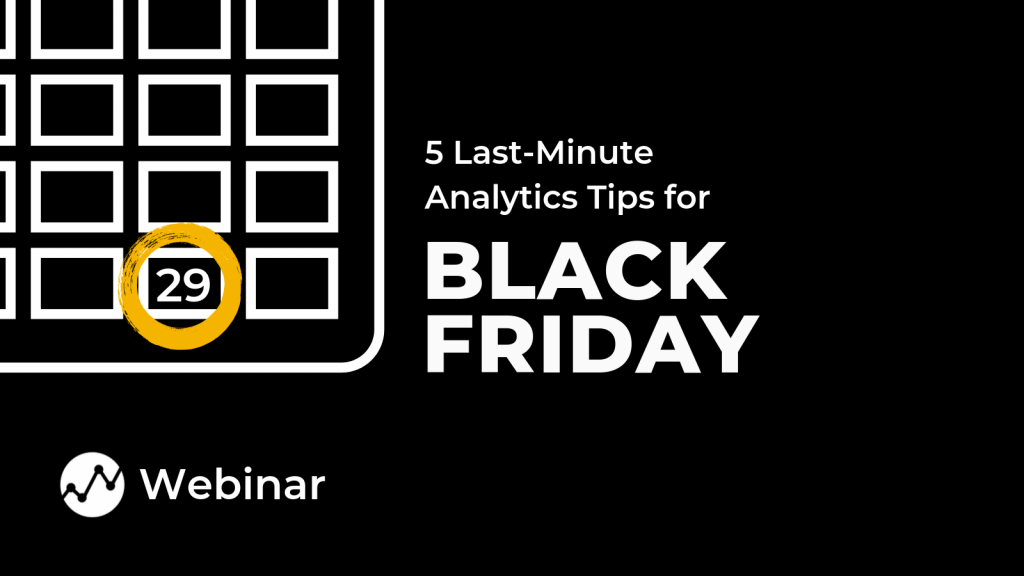 Webinar: 5 Last-Minute Black Friday Analytics Tips for Online Retailers