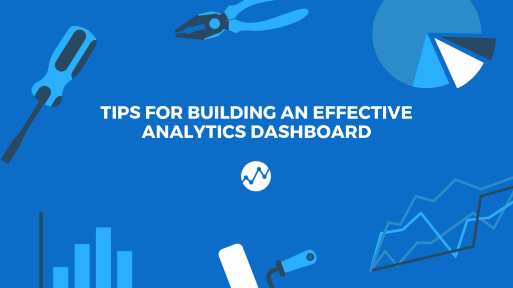 Tips for Building an Effective Analytics Dashboard