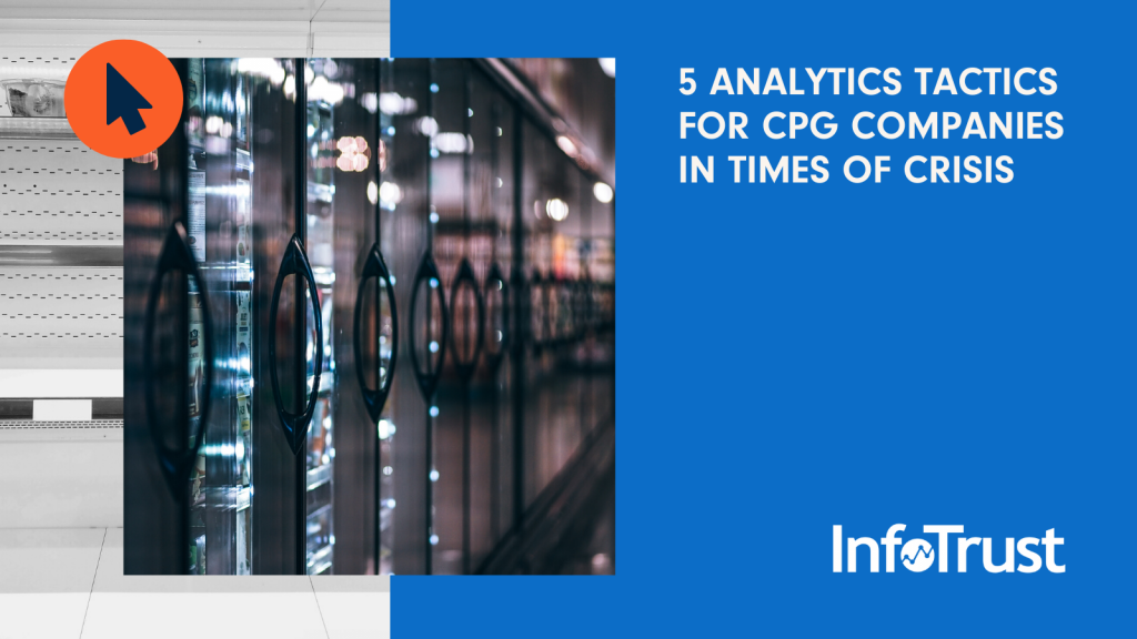 5 Analytics and Reporting Tactics for CPG Companies in Times of Crisis
