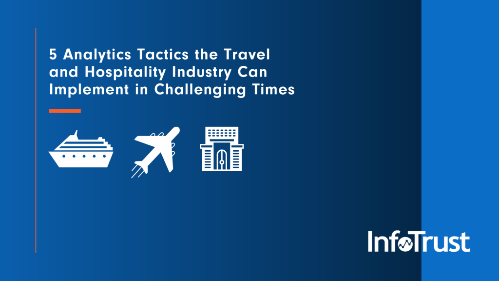 5 Analytics Tactics the Travel and Hospitality Industries Can Implement in Challenging Times