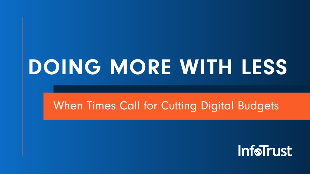 Doing More With Less: When Times Call for Cutting Digital Budgets