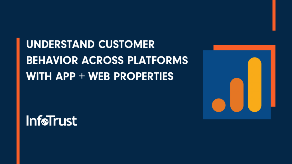 Understand Customer Behavior Across Platforms with App + Web Properties