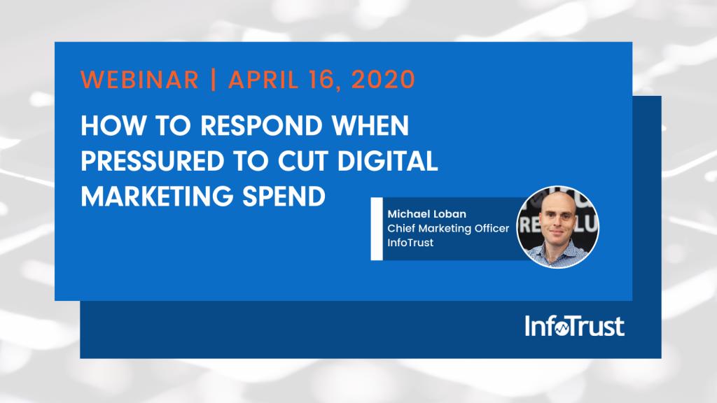 Webinar: How to Respond When Pressured to Cut Digital Marketing Spend