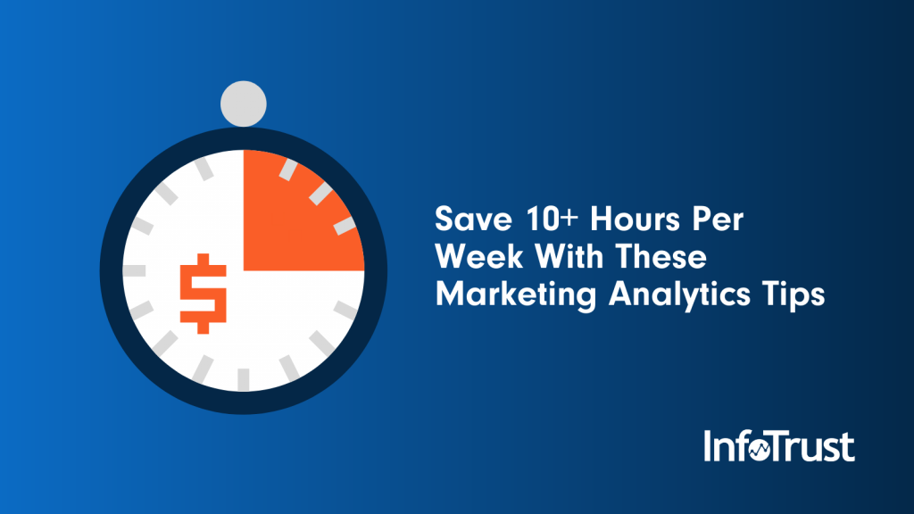 Save 10+ Hours Per Week With These Marketing Analytics Tips