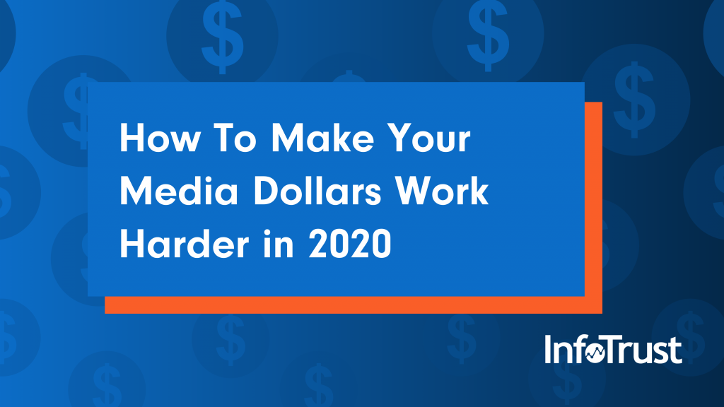 How To Make Your Media Dollars Work Harder in 2020