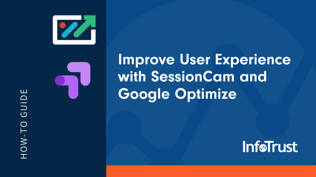 How to Improve User Experience with SessionCam and Google Optimize
