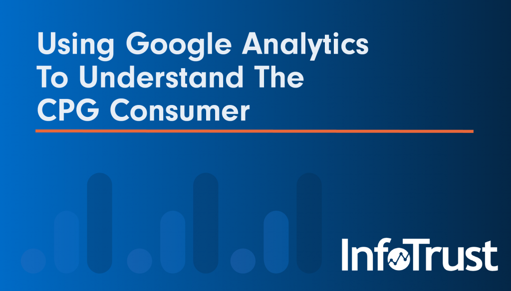 Using Google Analytics To Understand The CPG Consumer