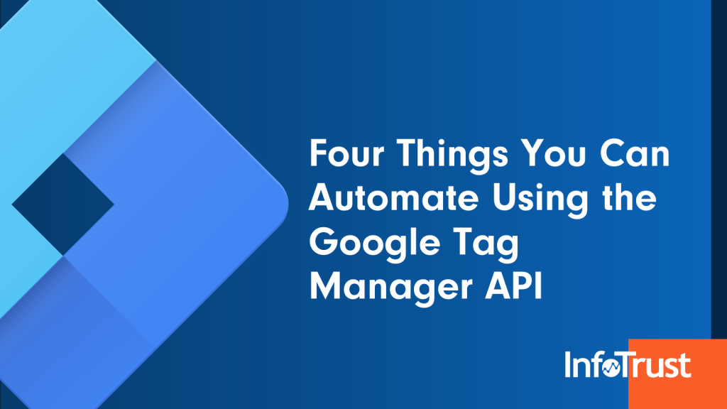 Four Things You Can Automate Using the Google Tag Manager API