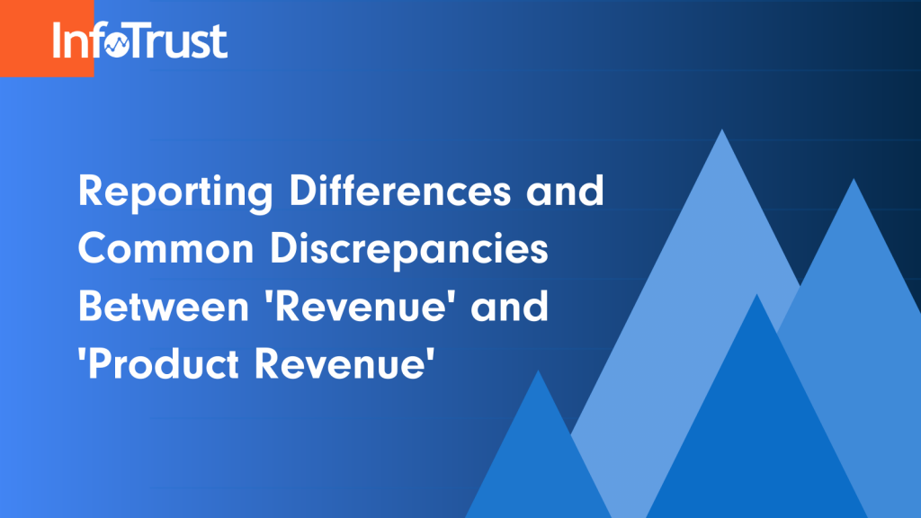 Reporting Differences & Common Discrepancies Between Revenue and Product Revenue