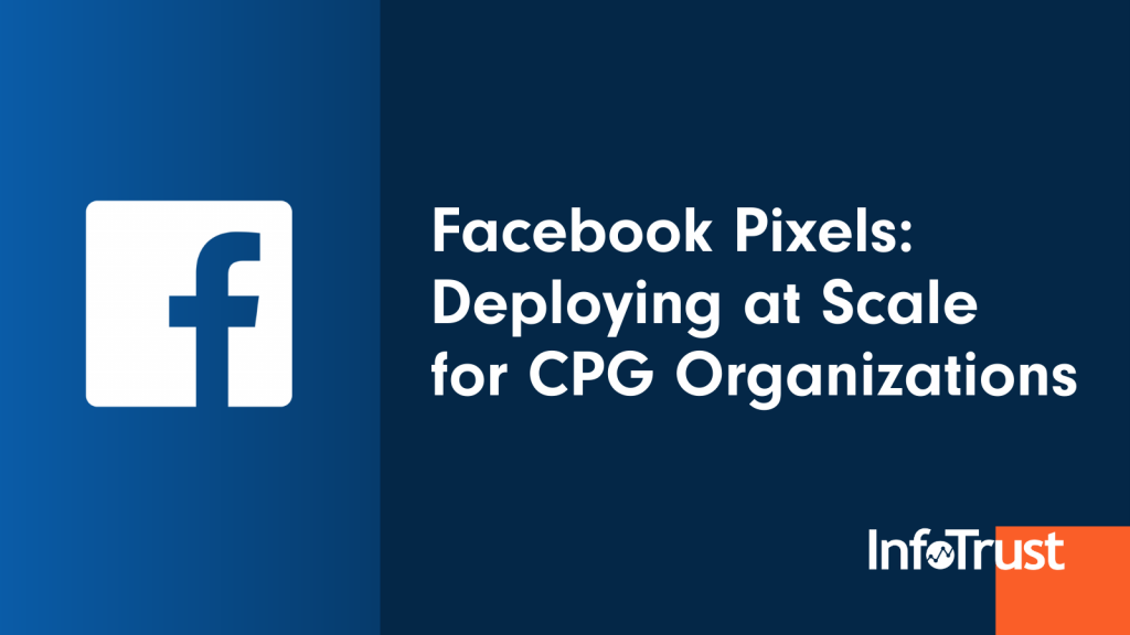 Facebook Pixels: Deploying at Scale for CPG Organizations