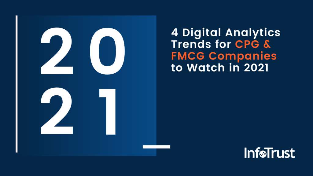 4 Digital Analytics Trends for CPG & FMCG Companies to Watch in 2021