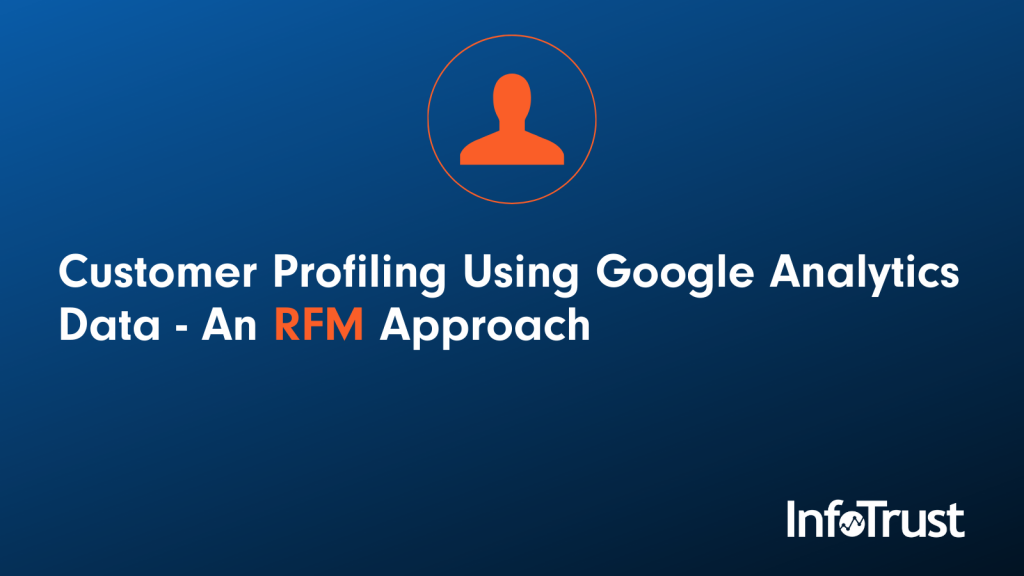 Customer Profiling Using Google Analytics Data – An RFM Approach