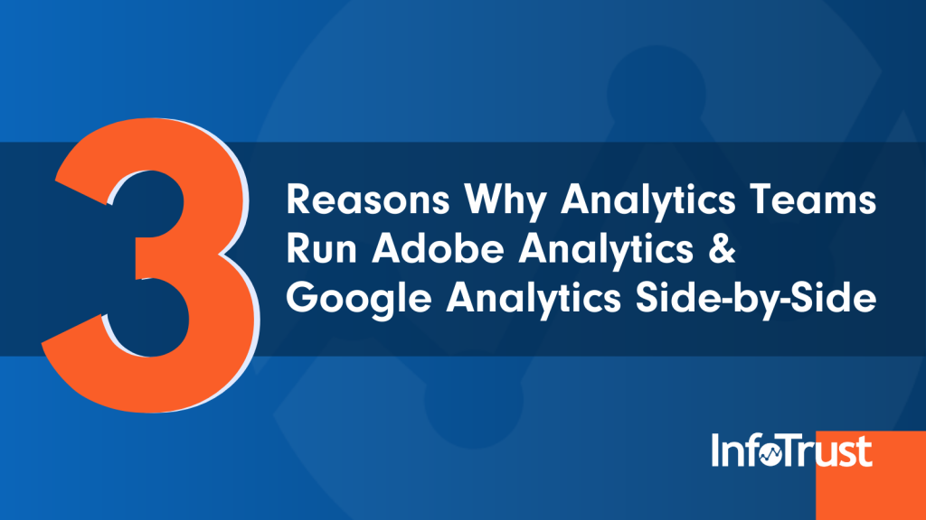 3 Reasons Why Analytics Teams Run Adobe Analytics & Google Analytics Side-By-Side