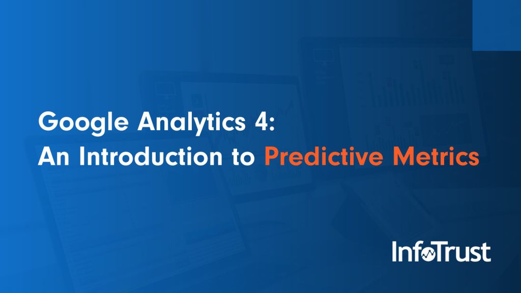 Google Analytics 4: An Introduction to Predictive Metrics