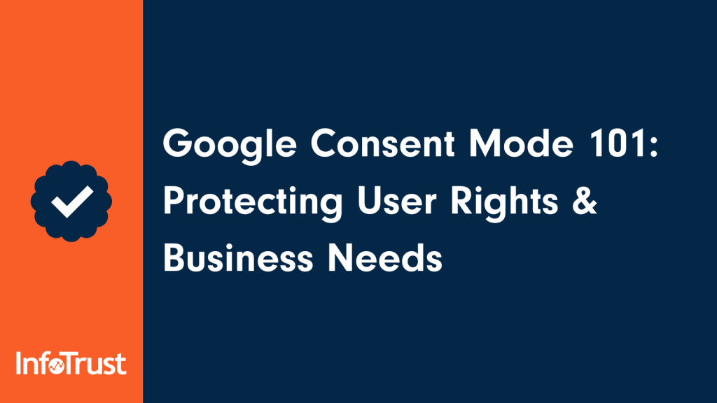 Google Consent Mode 101: Protecting User Rights & Business Needs