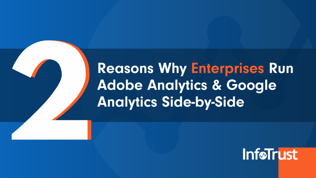 2 Reasons Why Enterprises Run Adobe Analytics and Google Analytics Side-by-Side
