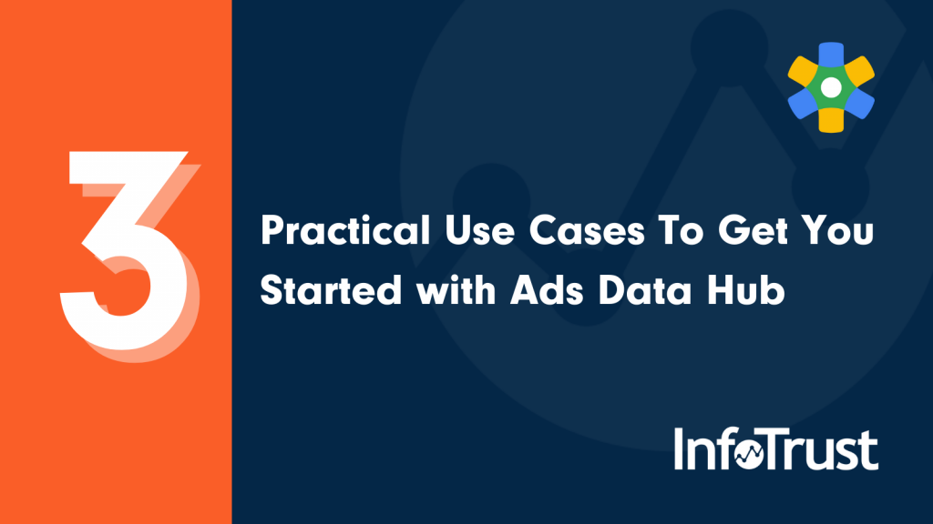 3 Practical Use Cases To Get You Started with Ads Data Hub