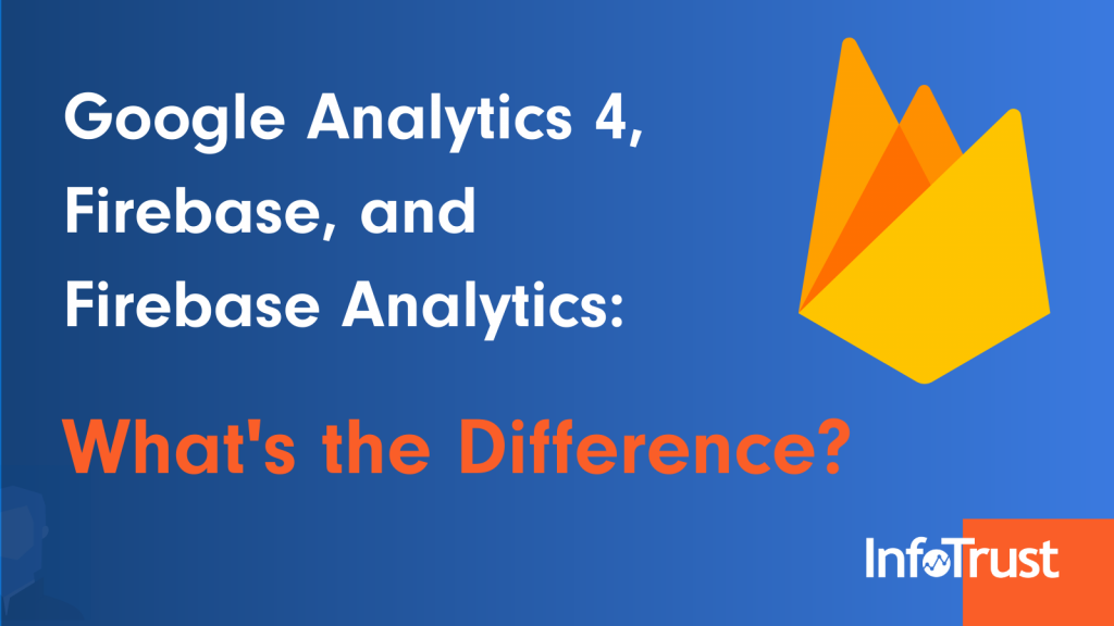 Google Analytics 4 vs. Firebase vs. Firebase Analytics: What's the Difference?