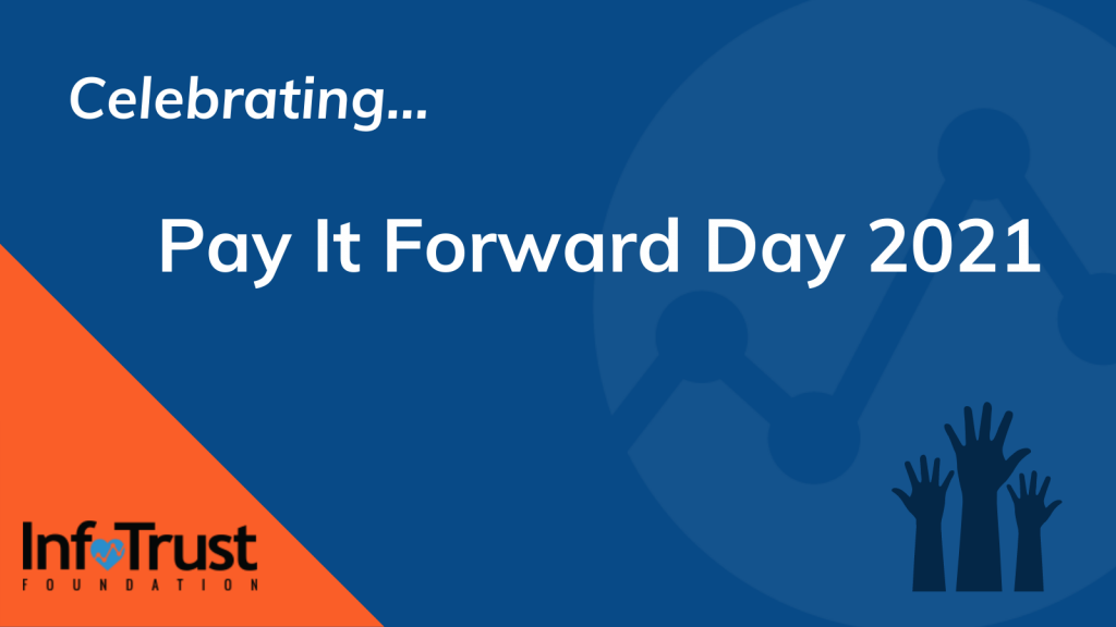 Celebrating Pay It Forward Day 2021: InfoTrust Foundation Edition