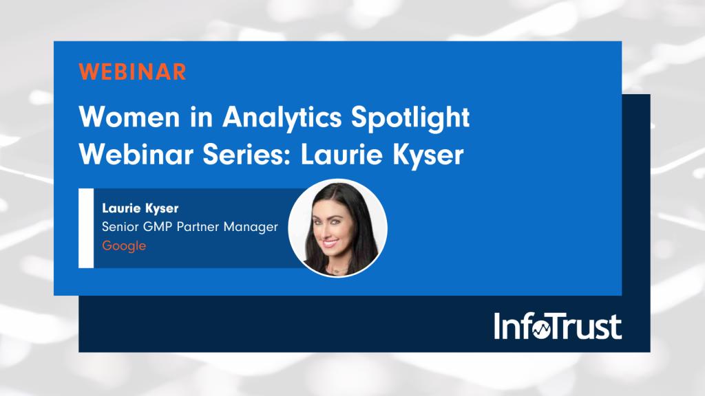 Women in Analytics Spotlight Webinar Series: Laurie Kyser of Google
