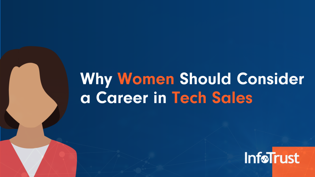 Close a Deal at InfoTrust: Why Women Should Consider a Career in Tech Sales
