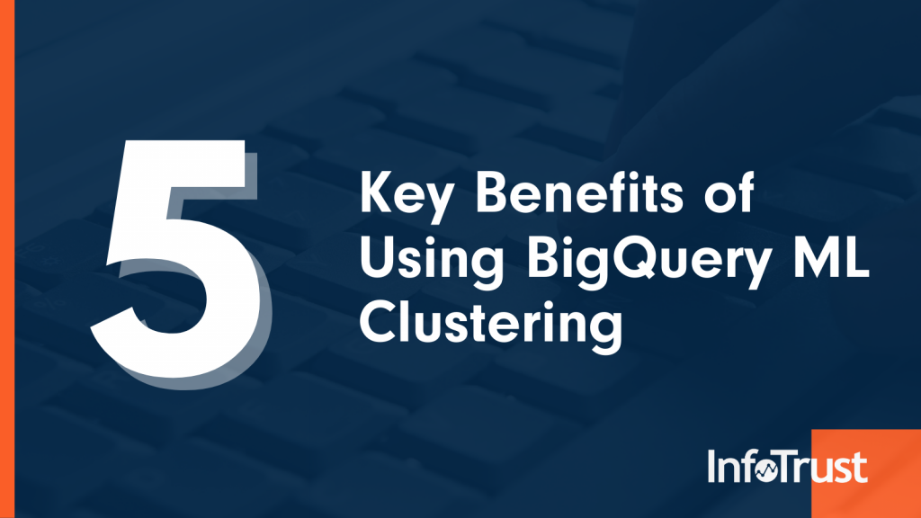 5 Key Benefits of Using BigQuery ML Clustering