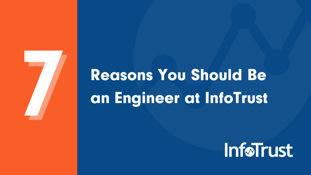 7 Reasons You Should Be an Engineer at InfoTrust