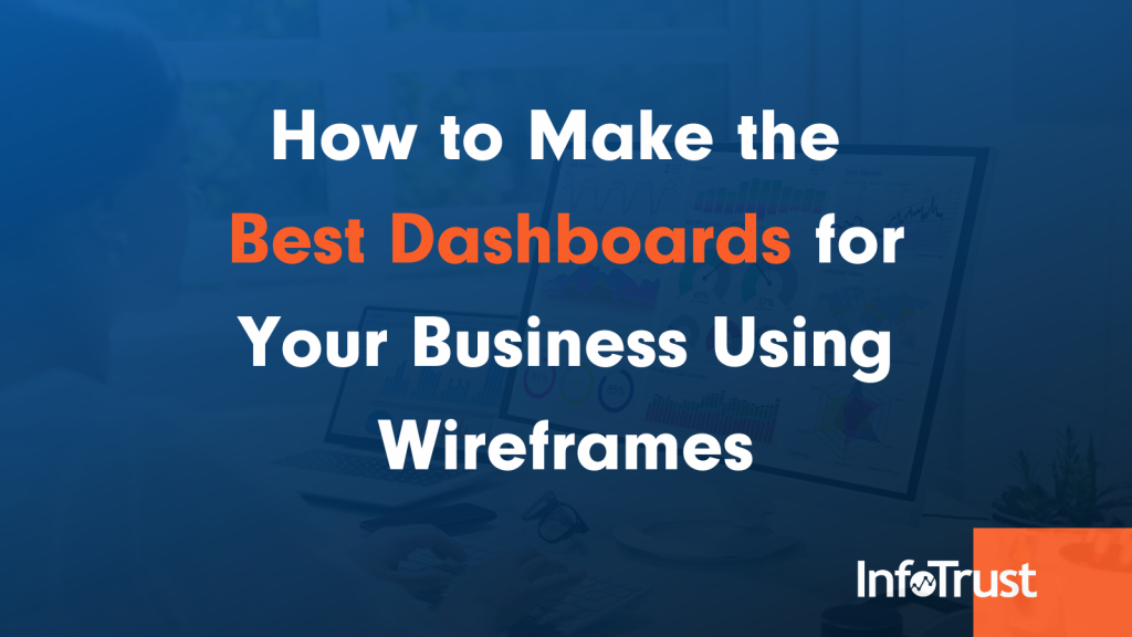 How to Make the Best Dashboards for Your Business Using Wireframes