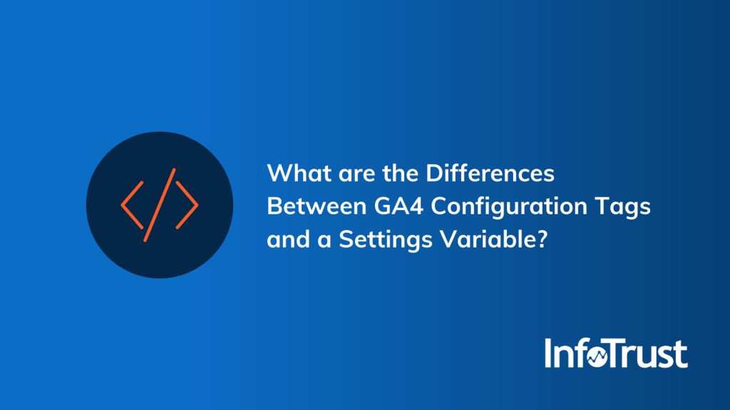 What are the Differences Between a GA4 Configuration Tag and a Settings Variable?