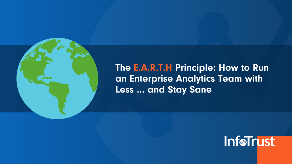 The E.A.R.T.H Principle: How to Run an Enterprise Analytics Team with Less … and Stay Sane
