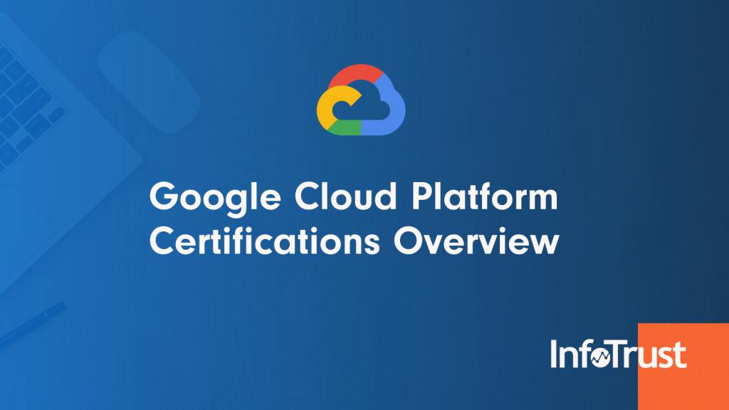 Google Cloud Platform Certifications Overview