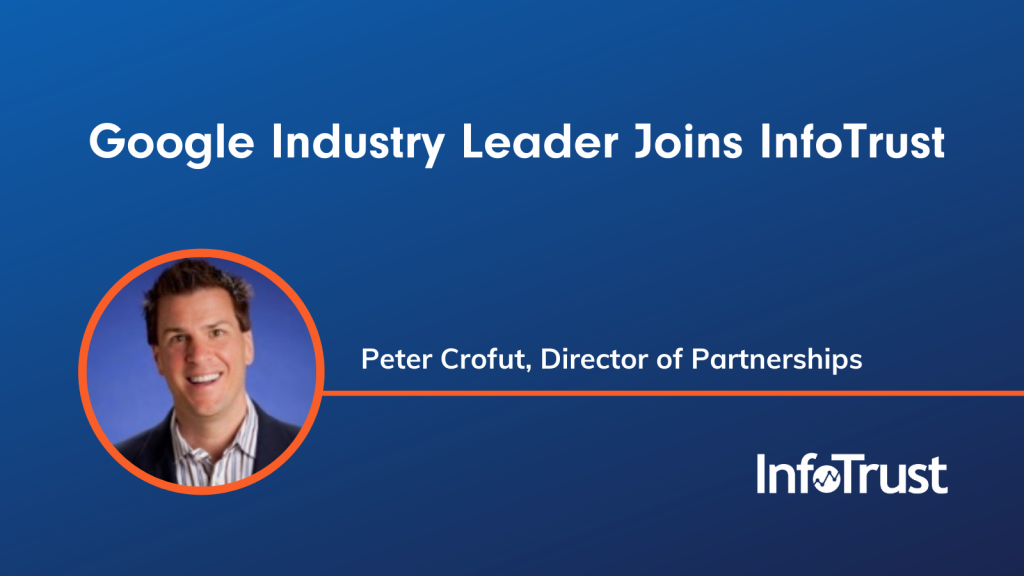 Peter Crofut, Google Industry Leader, Joins InfoTrust as Director of Partnerships