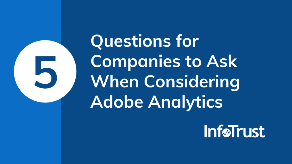 5 Critical Questions for Companies to Ask When Considering Adobe Analytics