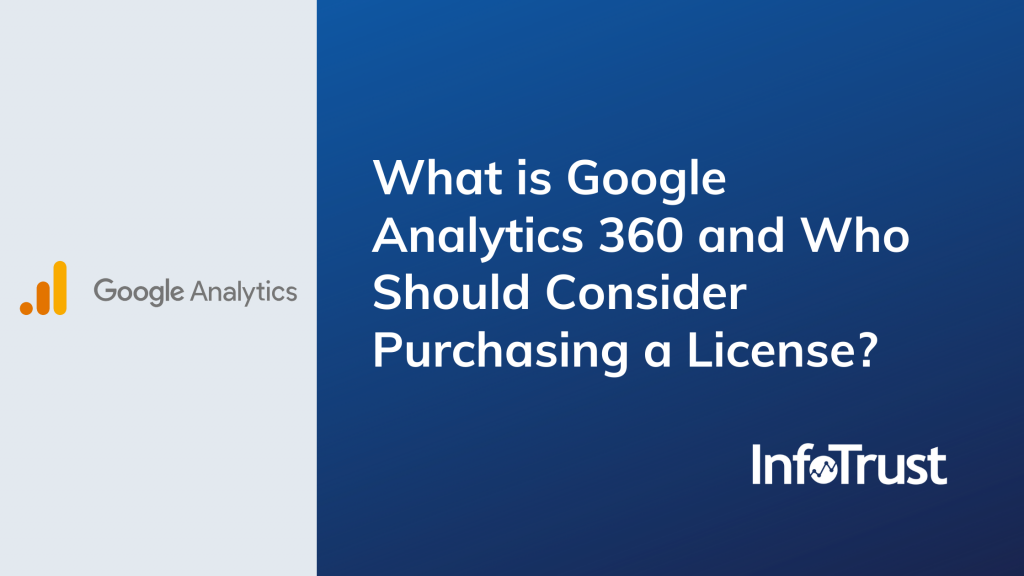 What is Google Analytics 360 and Who Should Consider Purchasing a License?