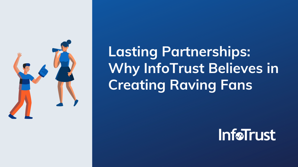 Lasting Partnerships: Why InfoTrust Believes in Creating Raving Fans