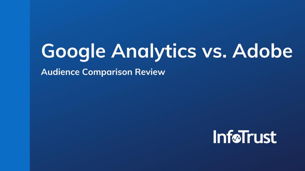 Audience Comparison Review: Google Analytics Audiences vs. Adobe