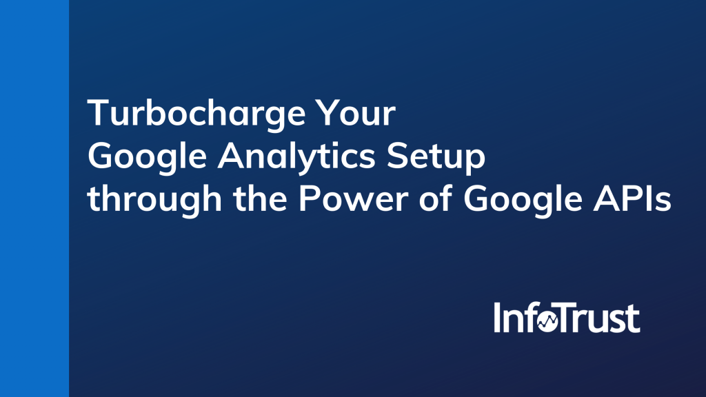 Turbocharge Your Google Analytics Setup through the Power of Google APIs