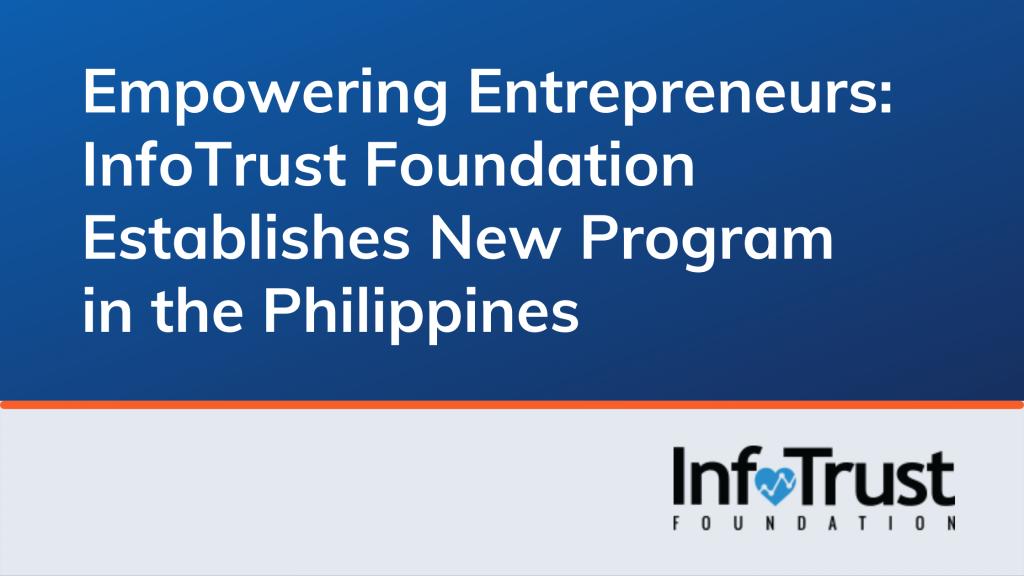 Empowering Entrepreneurs: InfoTrust Foundation Establishes New Program in the Philippines